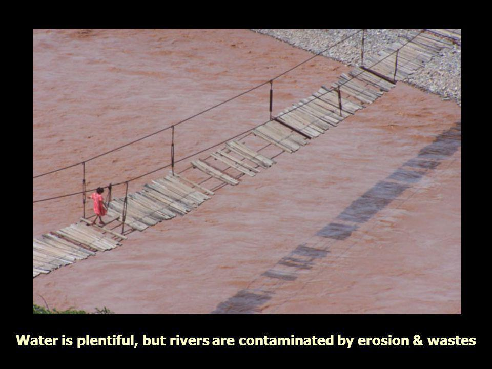 Water is plentiful, but rivers are contaminated by erosion & wastes