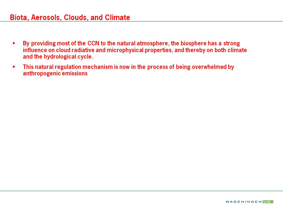 Biota, Aerosols, Clouds, and Climate By providing most of the CCN to the natural atmosphere, the biosphere has a strong influence on cloud radiative a