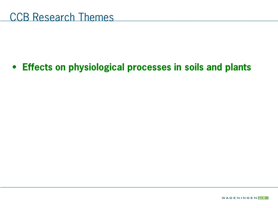 CCB Research Themes Effects on physiological processes in soils and plants