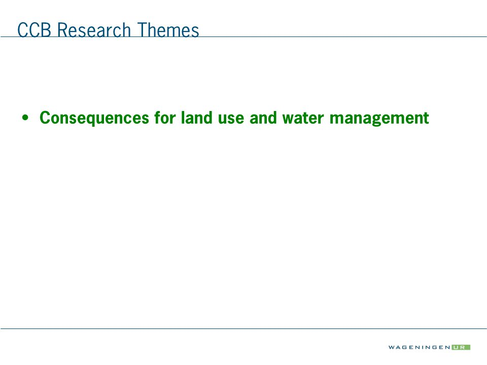 CCB Research Themes Consequences for land use and water management