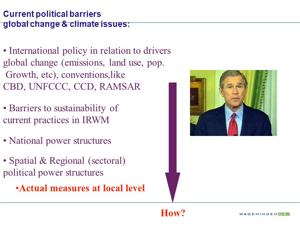 Current political barriers global change & climate issues: Spatial & Regional (sectoral) political power structures National power structures Barriers