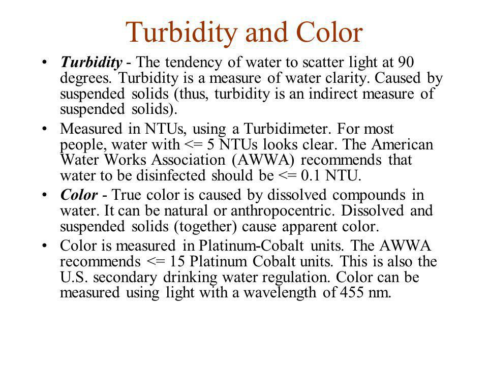 Turbidity and Color Turbidity - The tendency of water to scatter light at 90 degrees.