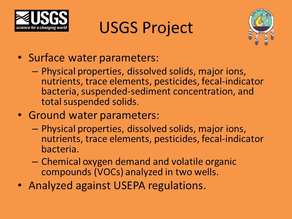 USGS Project Surface water parameters: – Physical properties, dissolved solids, major ions, nutrients, trace elements, pesticides, fecal-indicator bacteria, suspended-sediment concentration, and total suspended solids.