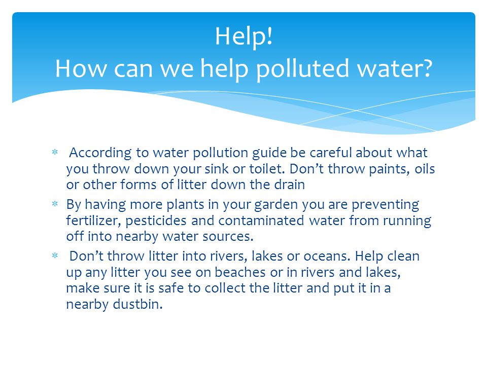 According to water pollution guide be careful about what you throw down your sink or toilet.