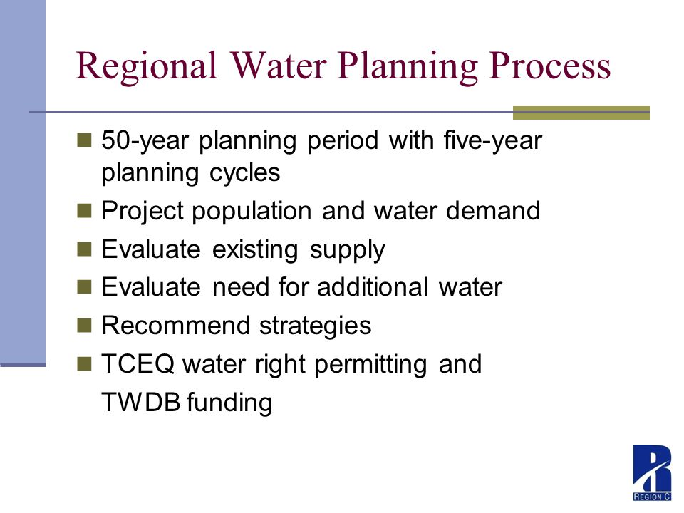 10 Regional Water Planning Process 50-year planning period with five-year planning cycles Project population and water demand Evaluate existing supply