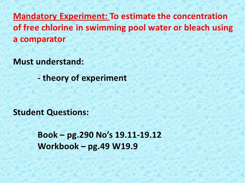 Mandatory Experiment: To estimate the concentration of free chlorine in swimming pool water or bleach using a comparator Must understand: - theory of
