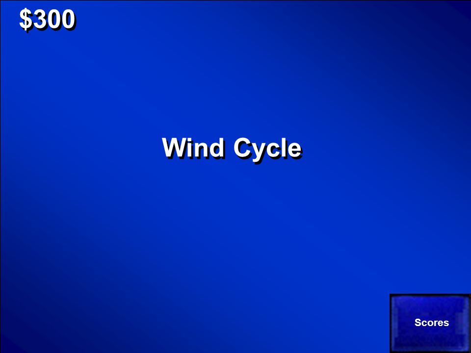 © Mark E. Damon - All Rights Reserved $300 Which cycle involves the sun warming the earth? Wind Cycle Water Cycle Wood Cycle Which cycle involves the