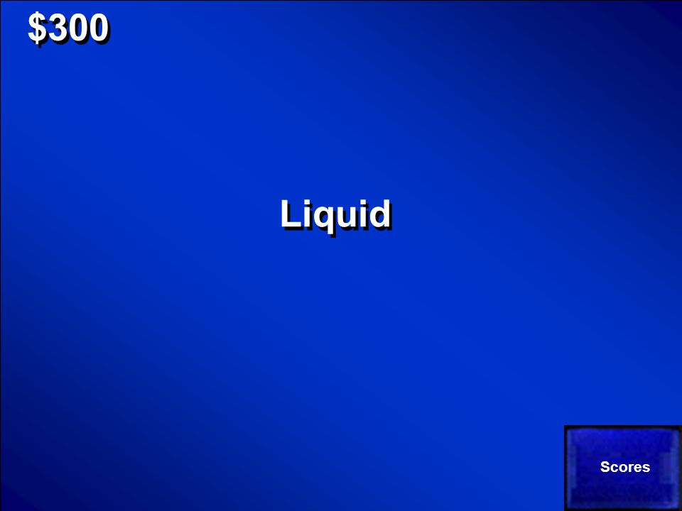 © Mark E. Damon - All Rights Reserved $300 Which stat of matter can be poured? Solid Liquid Gas Which stat of matter can be poured? Solid Liquid Gas
