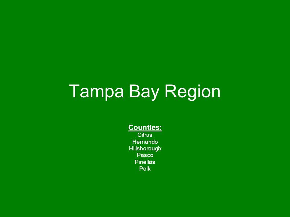 Tampa Bay Region Counties: Citrus Hernando Hillsborough Pasco Pinellas Polk