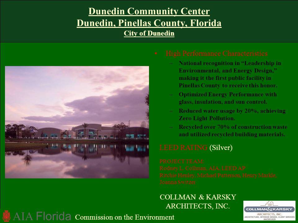 Dunedin Community Center Dunedin, Pinellas County, Florida City of Dunedin High Performance Characteristics –National recognition in Leadership in Env