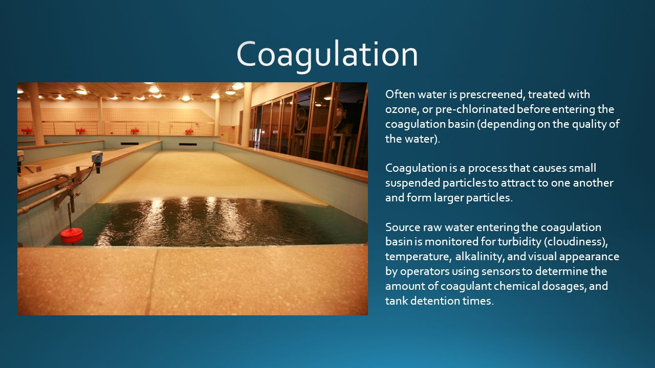 Often water is prescreened, treated with ozone, or pre-chlorinated before entering the coagulation basin (depending on the quality of the water).
