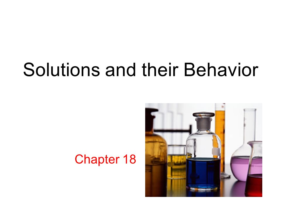 Solutions and their Behavior Chapter 18