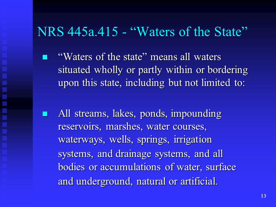 13 NRS 445a.415 - Waters of the State n Waters of the state means all waters situated wholly or partly within or bordering upon this state, including