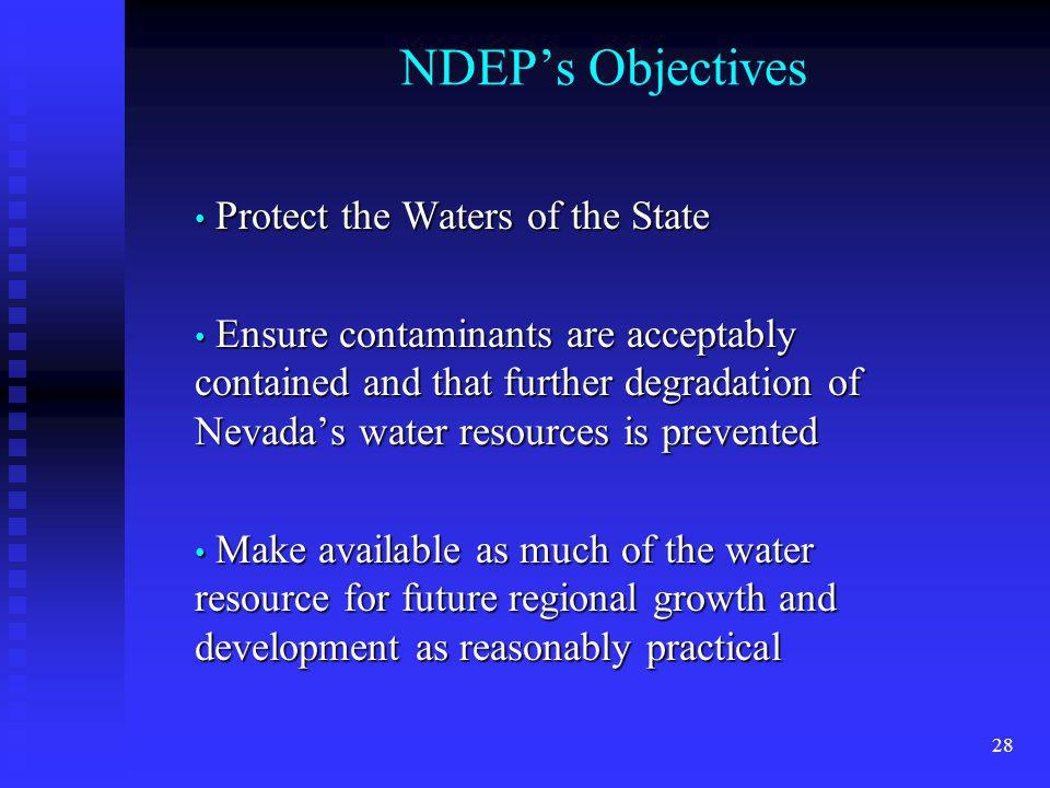 28 NDEPs Objectives Protect the Waters of the State Protect the Waters of the State Ensure contaminants are acceptably contained and that further degr