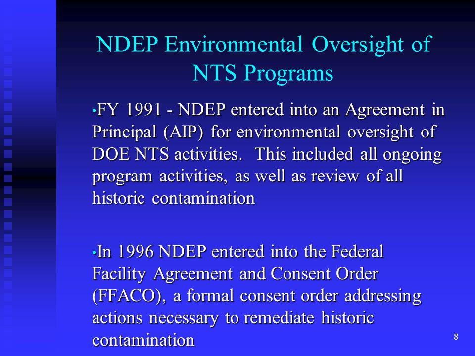 8 NDEP Environmental Oversight of NTS Programs FY 1991 - NDEP entered into an Agreement in Principal (AIP) for environmental oversight of DOE NTS activities.