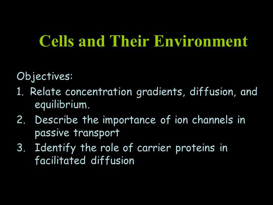 Cells and Their Environment Objectives: 1.