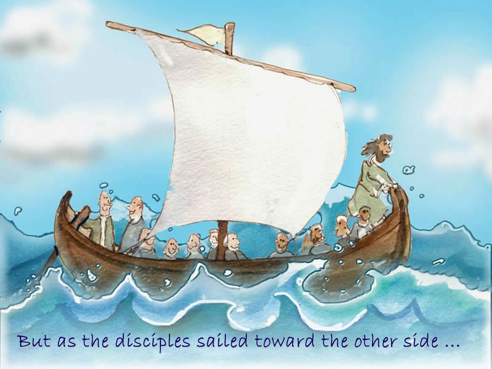 But as the disciples sailed toward the other side...