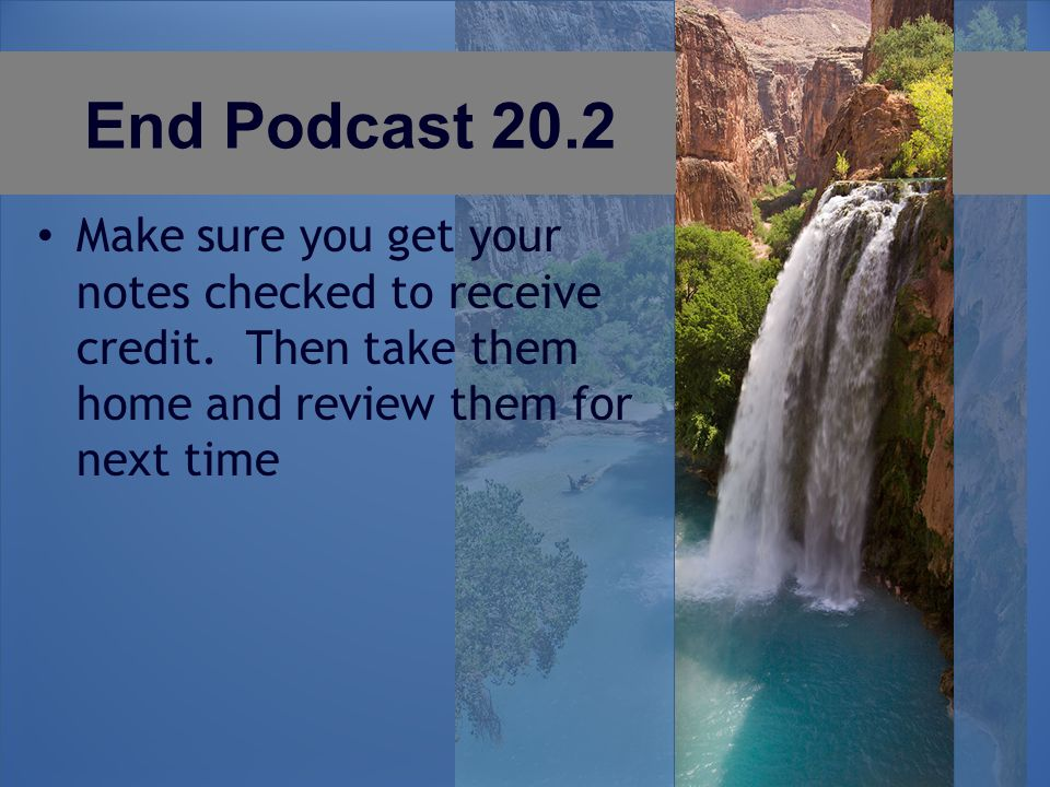 End Podcast 20.2 Make sure you get your notes checked to receive credit.