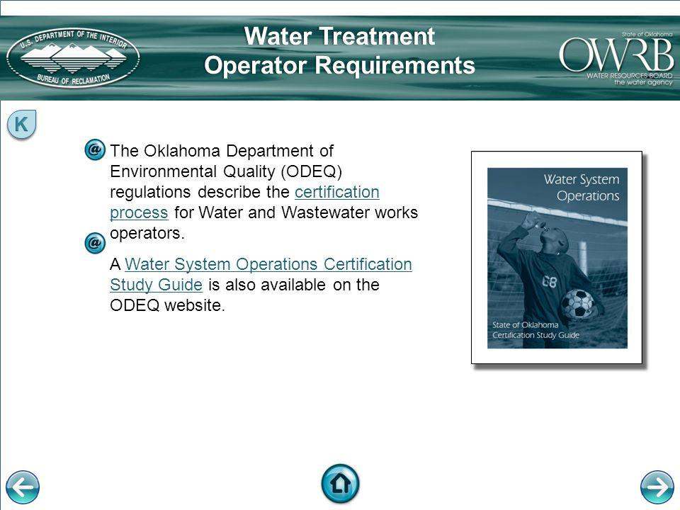 The Oklahoma Department of Environmental Quality (ODEQ) regulations describe the certification process for Water and Wastewater works operators.certif