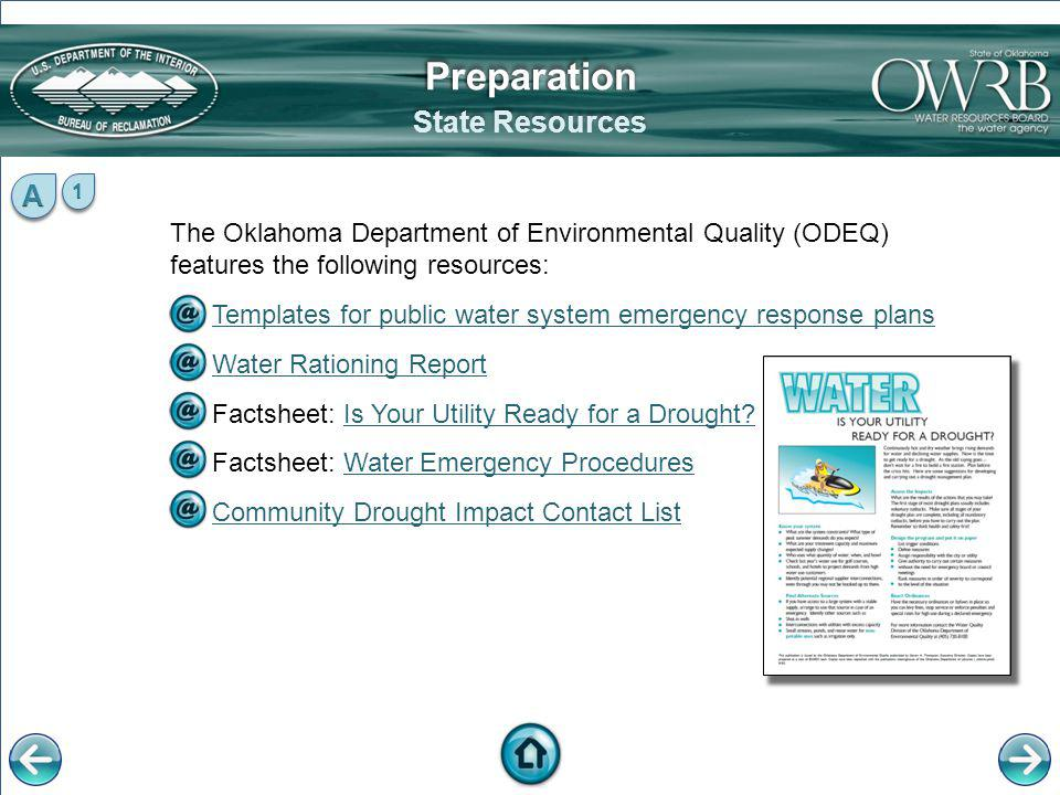The Oklahoma Water Resources Board (OWRB) features the following resources: Drought & Water Resource Monitoring web page Drought & Water Resource Monitoring Forecasts, Outlooks, & Indicators Streamflow Conditions Reservoir Storage Groundwater Levels Oklahoma Comprehensive Water Plan web page Oklahoma Comprehensive Water Plan Oklahoma Public Water Supply Planning Guide State Resources PreparationPreparation