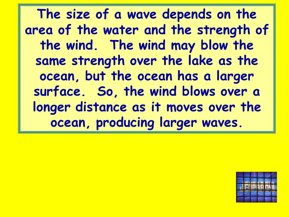 C1 final The size of a wave depends on the area of the water and the strength of the wind.