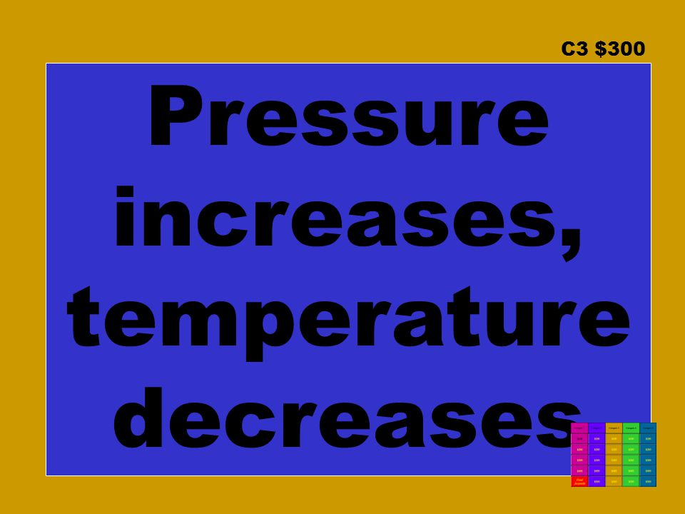 C3 $300 Pressure increases, temperature decreases