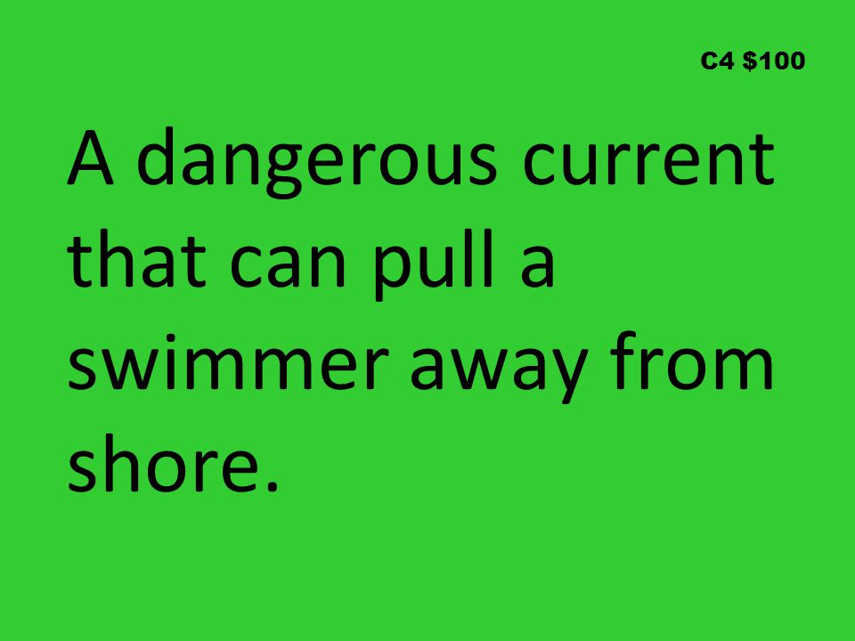 C4 $100 A dangerous current that can pull a swimmer away from shore.