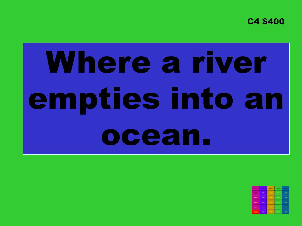 C4 $400 Where a river empties into an ocean.