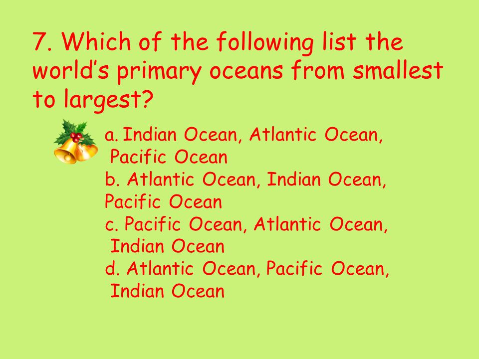7. Which of the following list the worlds primary oceans from smallest to largest.
