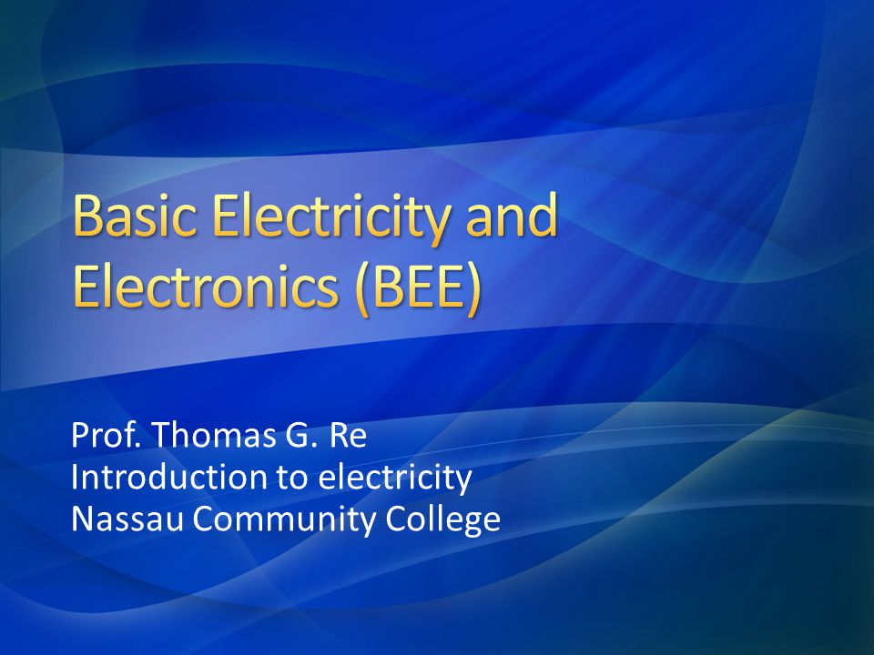 Prof. Thomas G. Re Introduction to electricity Nassau Community College