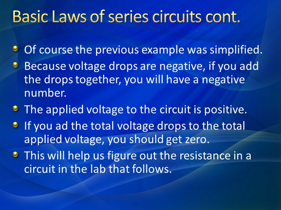 Of course the previous example was simplified. Because voltage drops are negative, if you add the drops together, you will have a negative number. The