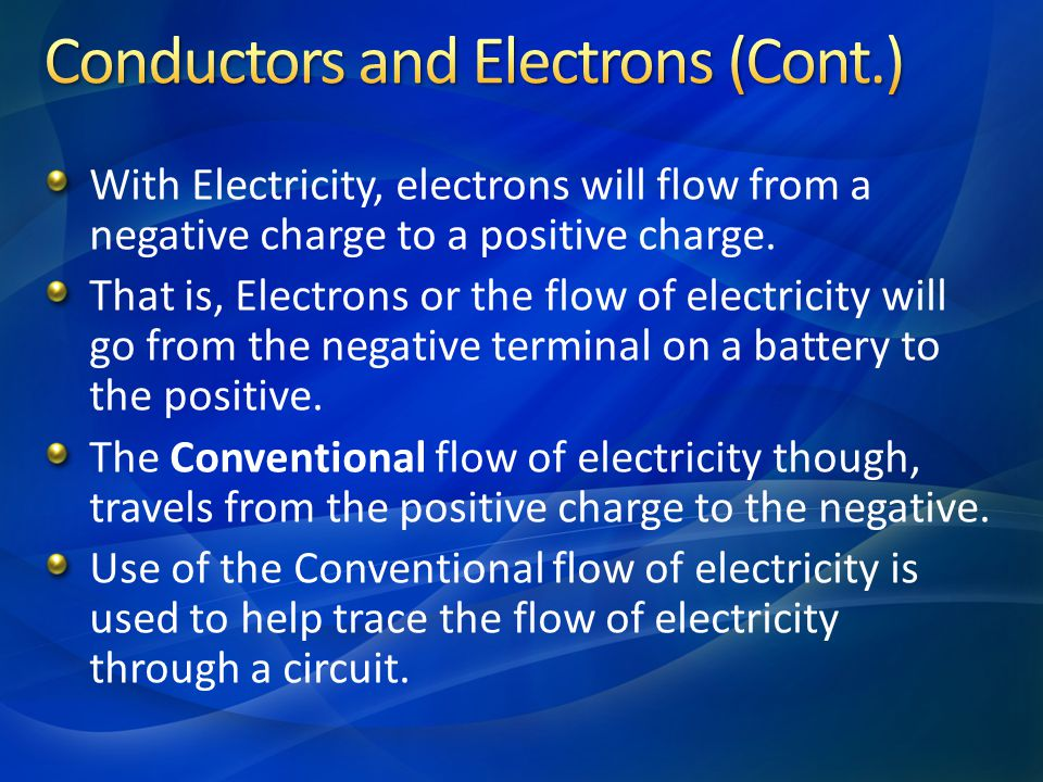 With Electricity, electrons will flow from a negative charge to a positive charge. That is, Electrons or the flow of electricity will go from the nega