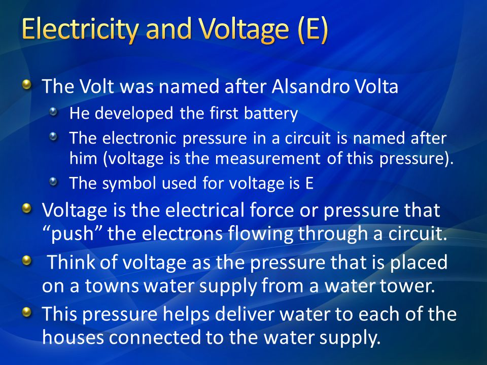 The Volt was named after Alsandro Volta He developed the first battery The electronic pressure in a circuit is named after him (voltage is the measure