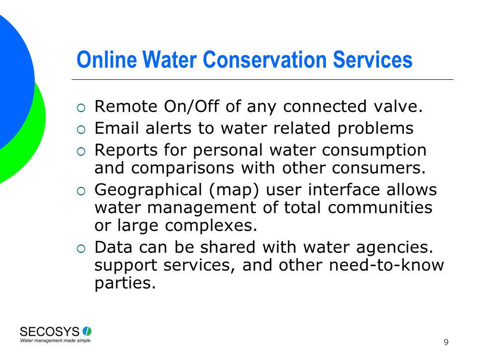 9 Online Water Conservation Services Remote On/Off of any connected valve. Email alerts to water related problems Reports for personal water consumpti