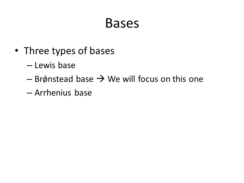 Bases Three types of bases – Lewis base – Brǿnstead base We will focus on this one – Arrhenius base