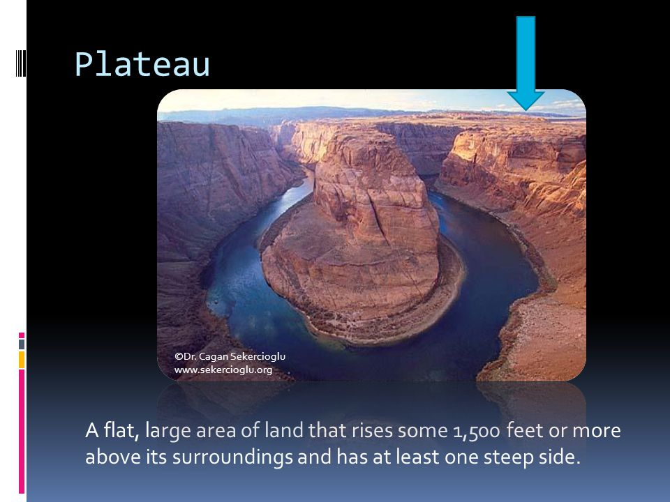 Plateau A flat, large area of land that rises some 1,500 feet or more above its surroundings and has at least one steep side. ©Dr. Cagan Sekercioglu w