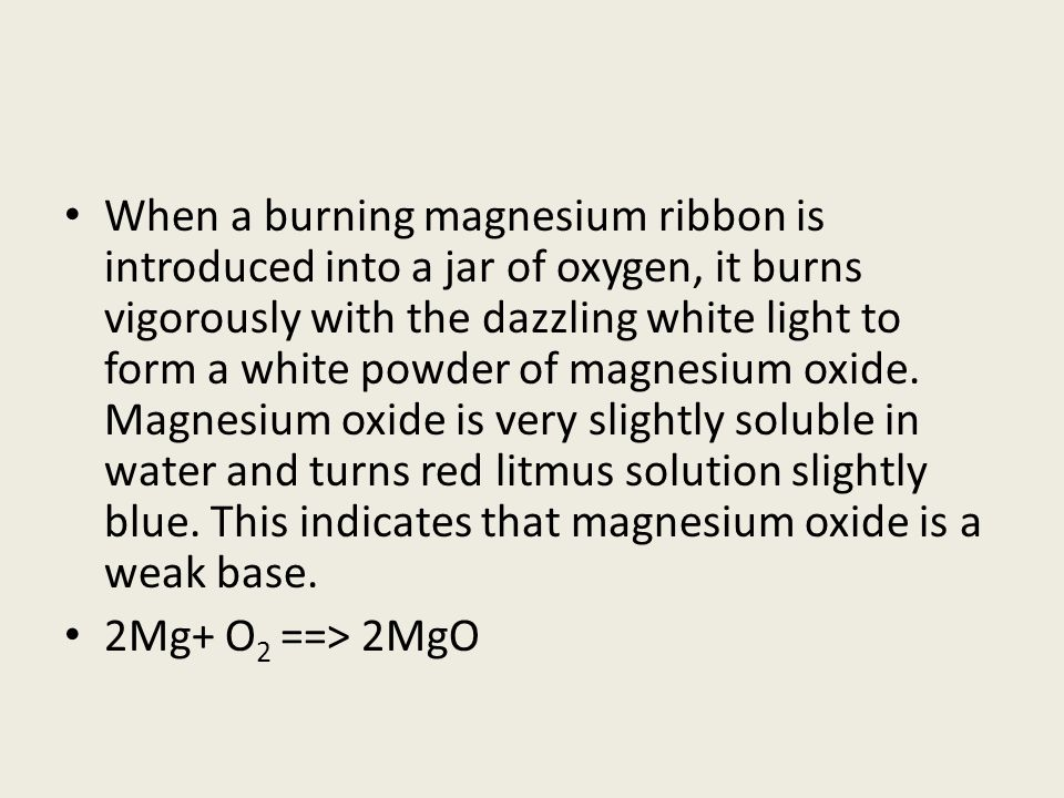 When a burning magnesium ribbon is introduced into a jar of oxygen, it burns vigorously with the dazzling white light to form a white powder of magnes