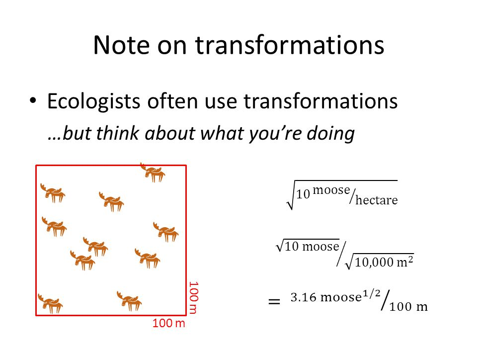 Ecologists often use transformations …but think about what youre doing Note on transformations 100 m