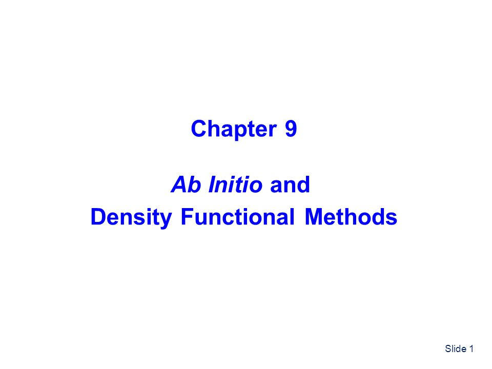 Slide 1 Chapter 9 Ab Initio and Density Functional Methods