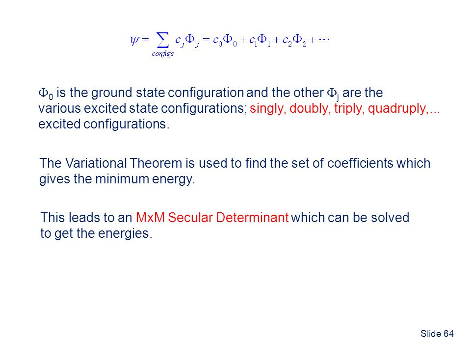 Slide 64 0 is the ground state configuration and the other j are the various excited state configurations; singly, doubly, triply, quadruply,... excit
