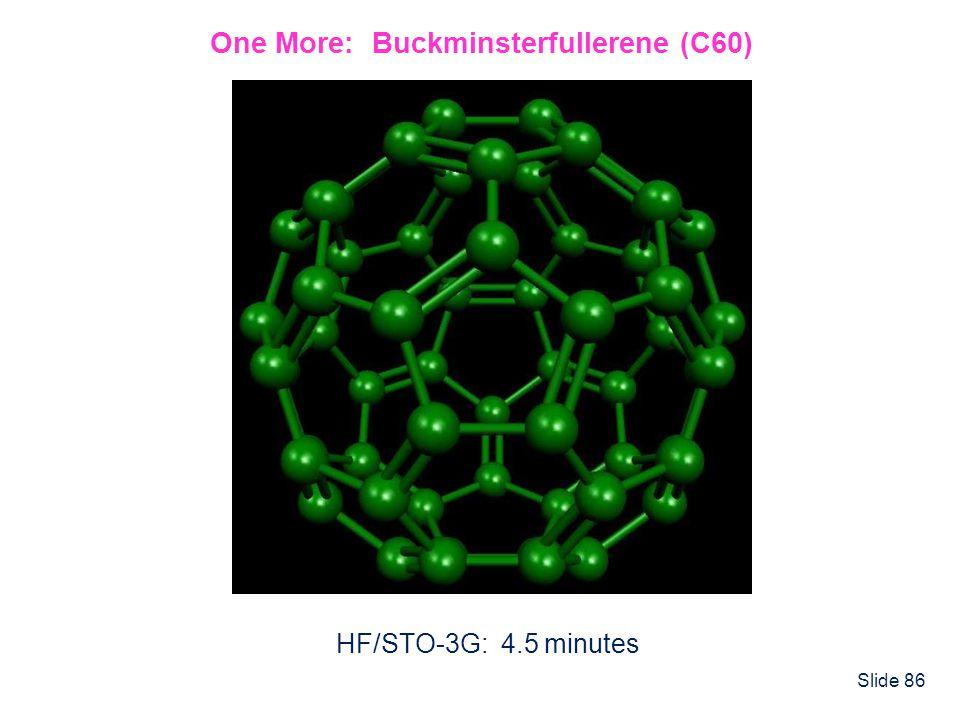 Slide 86 One More: Buckminsterfullerene (C60) HF/STO-3G: 4.5 minutes