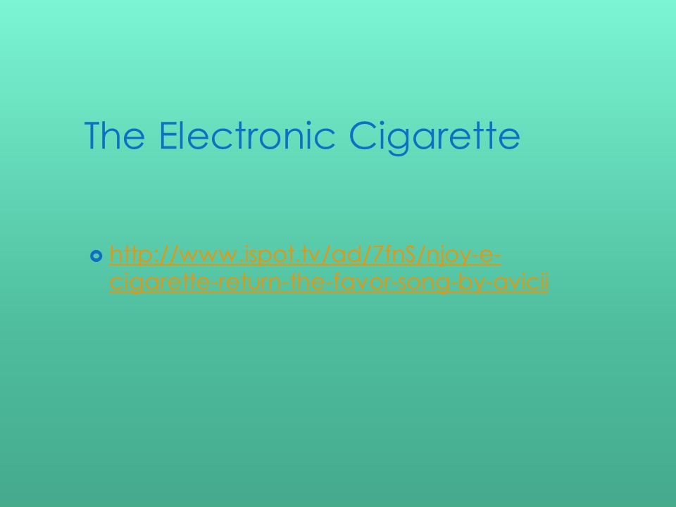 The Electronic Cigarette http://www.ispot.tv/ad/7fnS/njoy-e- cigarette-return-the-favor-song-by-avicii http://www.ispot.tv/ad/7fnS/njoy-e- cigarette-return-the-favor-song-by-avicii