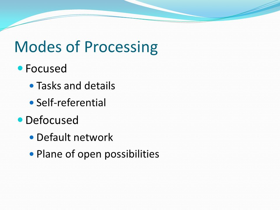 Modes of Processing Focused Tasks and details Self-referential Defocused Default network Plane of open possibilities