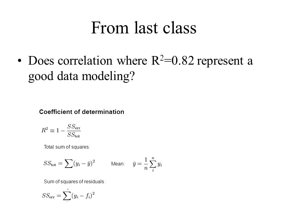 From last class Does correlation where R 2 =0.82 represent a good data modeling.