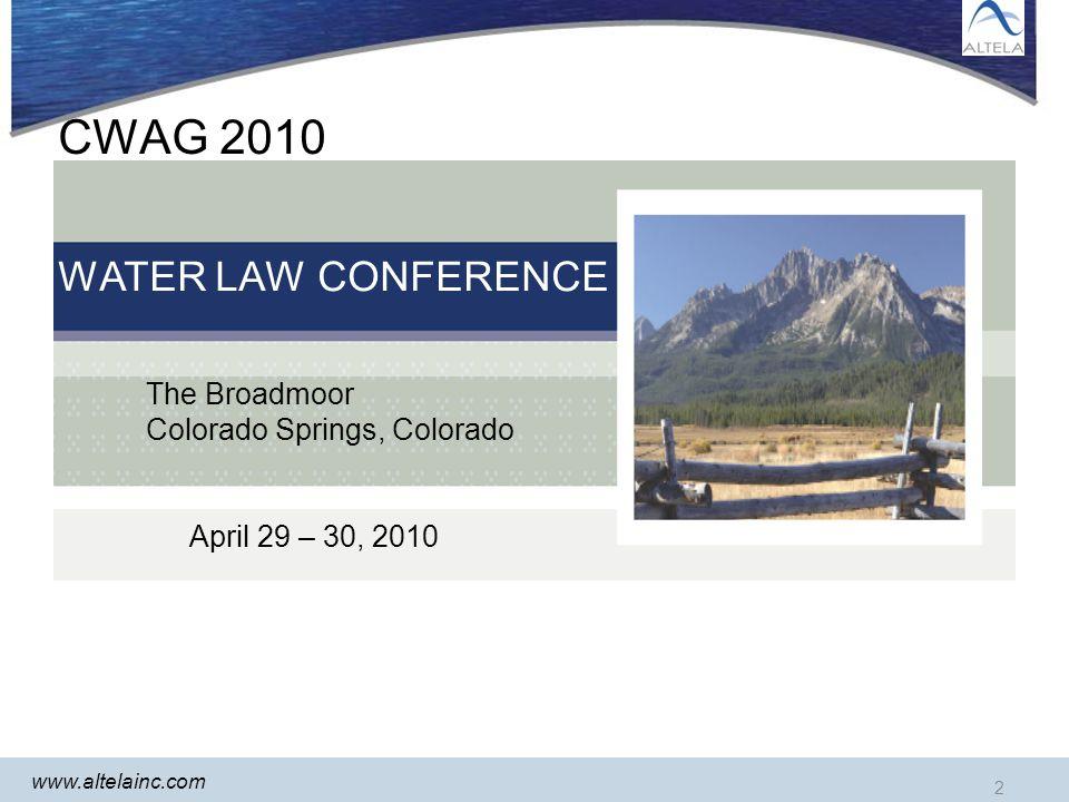 www.altelainc.com 2 CWAG 2010 WATER LAW CONFERENCE The Broadmoor Colorado Springs, Colorado April 29 – 30, 2010