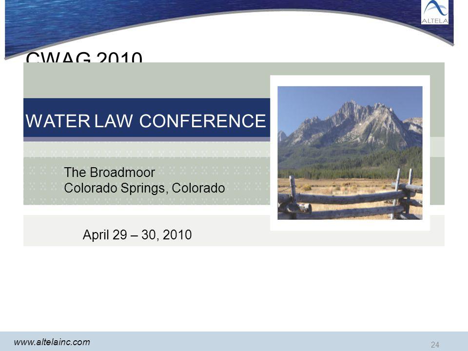 www.altelainc.com 24 CWAG 2010 WATER LAW CONFERENCE The Broadmoor Colorado Springs, Colorado April 29 – 30, 2010