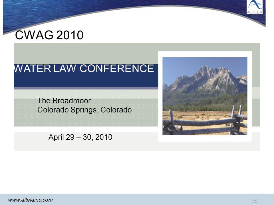 www.altelainc.com 25 CWAG 2010 WATER LAW CONFERENCE The Broadmoor Colorado Springs, Colorado April 29 – 30, 2010