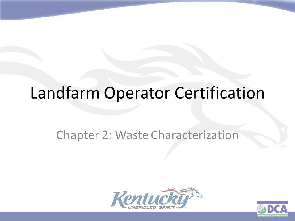 Landfarm Operator Certification Chapter 2: Waste Characterization