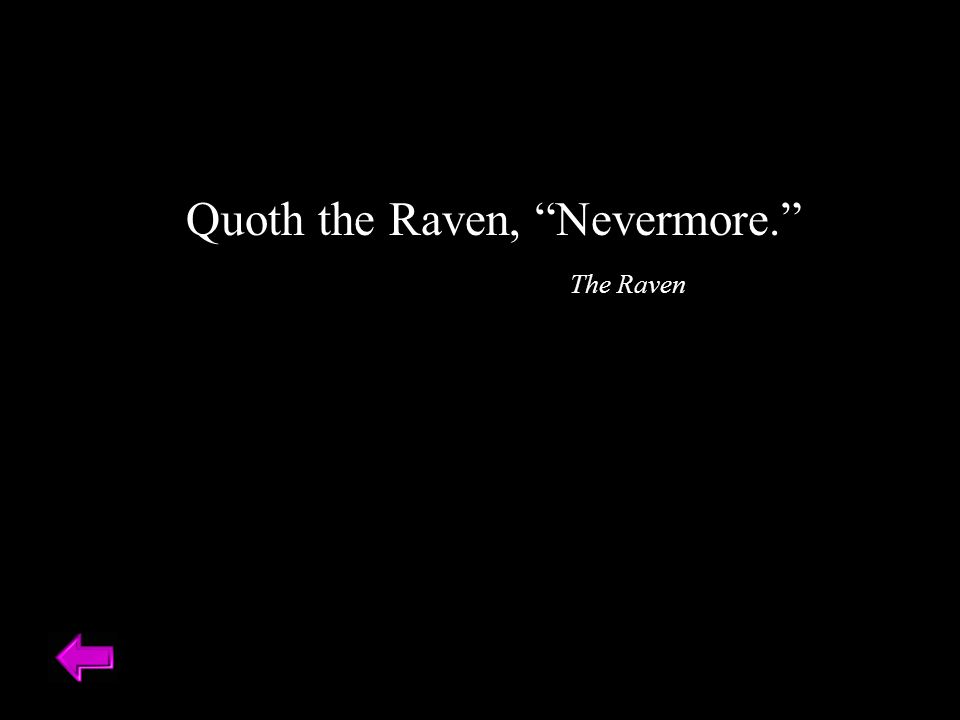 Quoth the Raven, Nevermore. The Raven