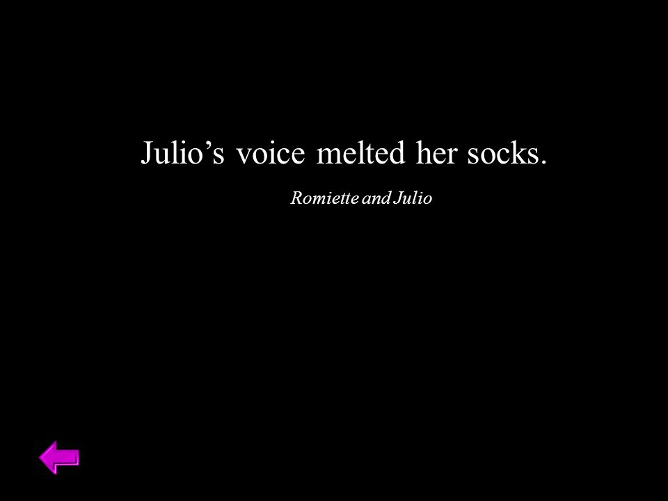 Julios voice melted her socks. Romiette and Julio